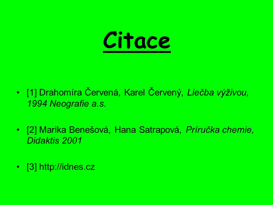 Citace [1] Drahomíra Červená, Karel Červený, Liečba výživou, 1994 Neografie a.s.